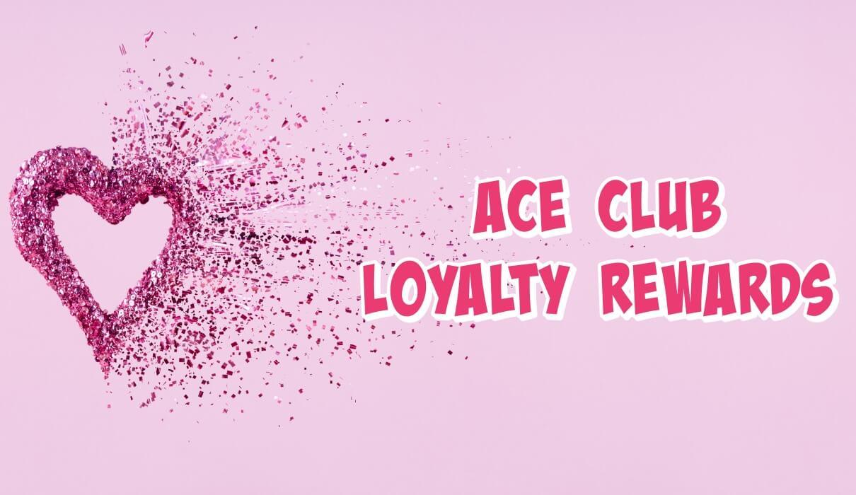 Ace Club Loyalty Rewards